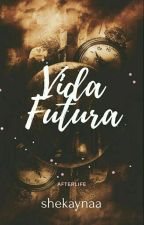 Vida Futura (Afterlife) by shekaynaa