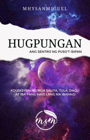 HUGPUNGAN: ANG SENTRO NG PUSO'T ISIPAN by MhySanMiguel