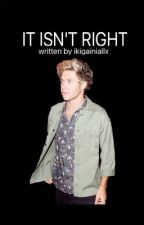 It isn't right ||Niall Horan by ikigainiallx