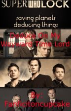 Deduce On My Wayward Time Lord (Book One) by Fanficitoncupcake