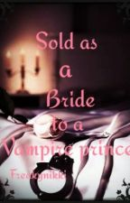 Sold as a bride to a vampire prince by freakynikki