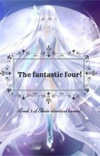 The Fantastic four! ( Book 2 of their identical lovers!) by AnimelifeFOREVA67
