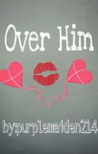 Over Him by YouCanBeMyDang