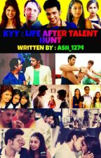 💚 KYY : LIFE AFTER TALENT HUNT (SEASON - 01) 💜 by Ash_1274