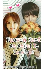 Heaven Sent An Angel To Love Me? by BTS_squishymaknae