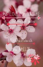My Love For Nature - in the form of poetry by IAmPinkmilk