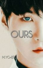 OURS (M.YG+BTS)  by btslovewriting