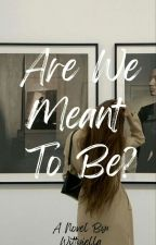 Are We Meant To Be?  by nishiellayyyy