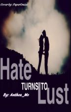 Hate Turns To Lust (One Direction/ Zayn Malik Fanfic) by AwKwArD_M
