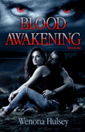 Blood Awakening- Prelude to the Blood Burden Series- Chapter 1 by WenonaHulsey