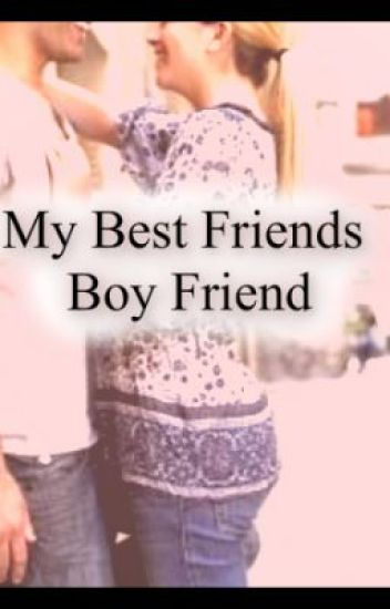 My Best Friends Boyfriend