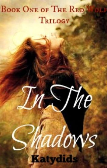 In The Shadows (Book One of The Red Wolf Trilogy) Completed