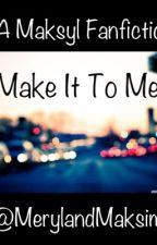 Make It To Me by MerylandMaksim