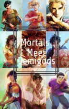 Mortals Meet Demigods (No Mist) by DaughterOfAthena8527