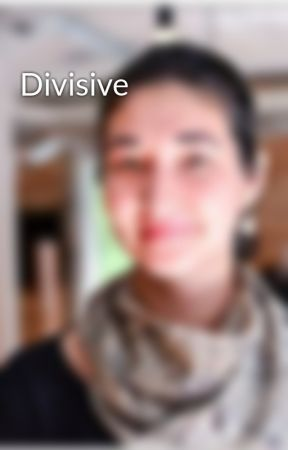 Divisive by mary