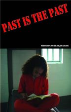 Past Is The Past [Finished] by ThaKid_Snapback