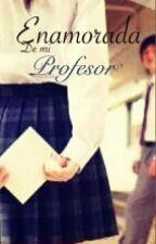 ¿Enamorada de mi profesor? by RubiiRaamiireezz