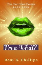 I'm a What? {Fourth Peaches Book (Excerpt)} by RosiPhillips