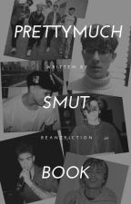 ~SMUTS~ prettymuch by beanzfiction2