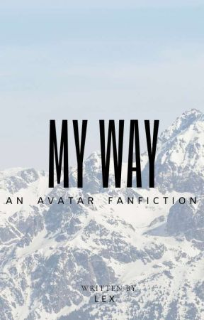 My Way: An Avatar Fanfiction | Act 2 (2020) ✔ (Preview, COMPLETE)  by StageGlitter