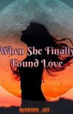 When She Finally Found Love by CHUXX_JEE