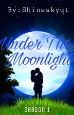 Under The Moonlight SEASON 1 by cristinejoyocasla