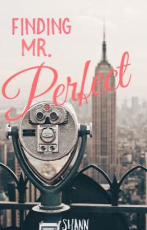 Finding Mr. Perfect by Shannnxoxo