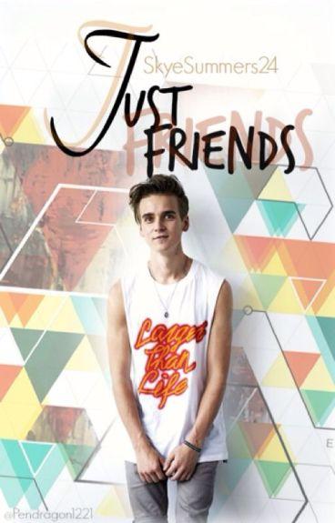 Just Friends (A Joe Sugg/ThatcherJoe fanfiction)