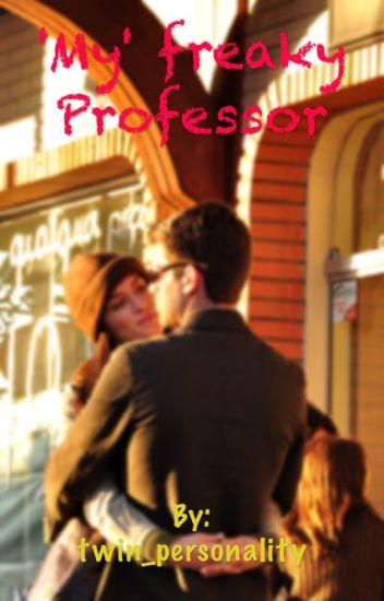'My' freaky Professor ( A student/teacher relationship)