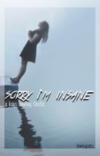 Sorry I'm Insane // COMPLETE by lawleycats