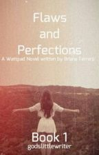 Flaws and Perfections: Book 1 (On Hold) by GodsLittleWriter