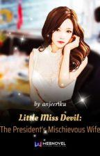 Little Miss Devil: The President's Mischievous Wife  by anjeeriku