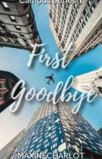 First Goodbye (Campus Series #1) by maxinecharlot