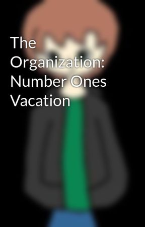 The Organization: Number Ones Vacation by GreedLustSloth