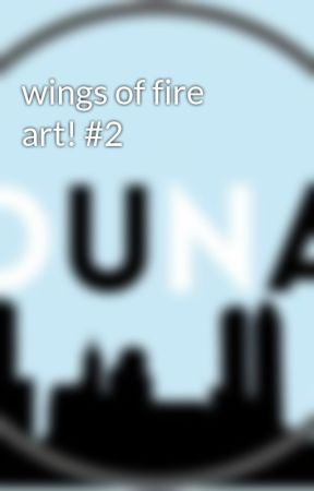 wings of fire art! #2 by Dream_and_Inspire