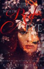 The Girl With the Red Eye (Being edited, slow updates) by kandieland2016