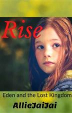 Rise: Eden and the Lost Kingdom by AllieJaiJai