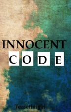 The Innocent Code by Teasethisgirl