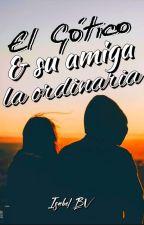 El Gótico & Su Amiga La Ordinaria. [ Él & La Ordinaria, #1] by isabelBv