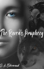 The Raven's Prophecy by daelderwood