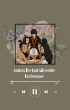 Avatar: The Last Airbender Preferences   by thetommoway028