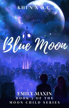 BLUE MOON~ KHUN X OC: BOOK 3 [ONGOING] by Emily_Maxin