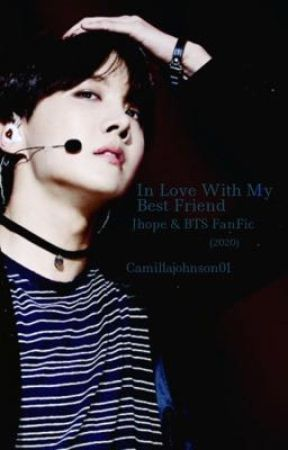 In Love With My Best Friend ~Jhope & BTS FanFic~ (2020)  by CamillaJohnson01