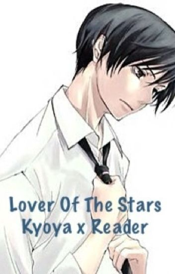 The Lover Of The Stars (Ouran High School Hostclub Kyoya x Reader