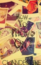 How to move on? by Gobbledygook007