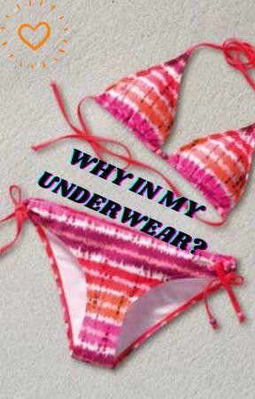 Why In My Underwear? by darkgirllollipop