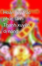 Hoàn mỹ trắc phúc tấn - Thanh xuyên, dị năng by yuuta2512
