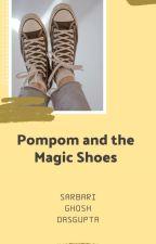 Pompom and The Magic Shoes by SarbariGhoshDasgupta