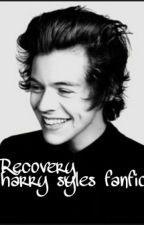 Recovery♡♡(harry syles fanfic) by AmarisMata