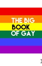 Big Book Of Gay by The_Local_Homosexual